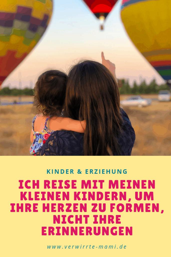 Ich reise mit meinen kleinen Kindern, um ihre Herzen zu formen, nicht ihre Erinnerungen