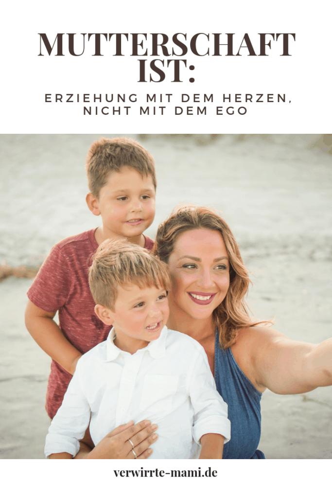 Mutterschaft ist: Erziehung mit dem Herzen, nicht mit dem Ego